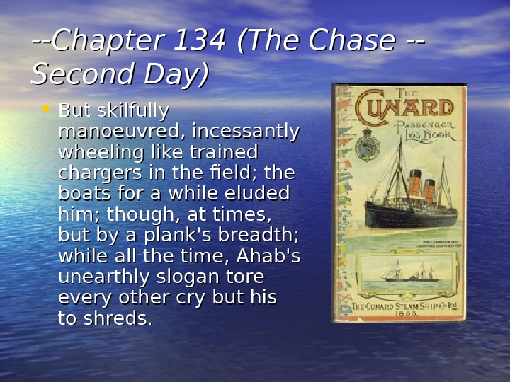 --Chapter 134 (The Chase -- Second Day) • But skilfully manoeuvred, incessantly wheeling like