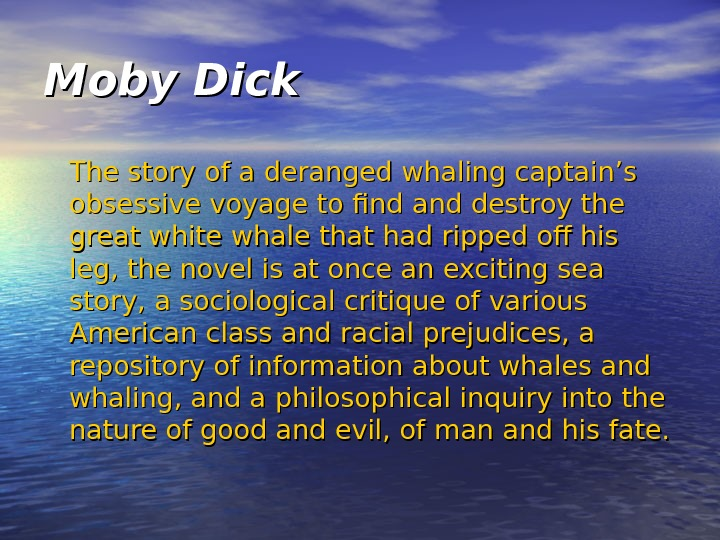 Moby Dick  The story of a deranged whaling captain's obsessive voyage to find