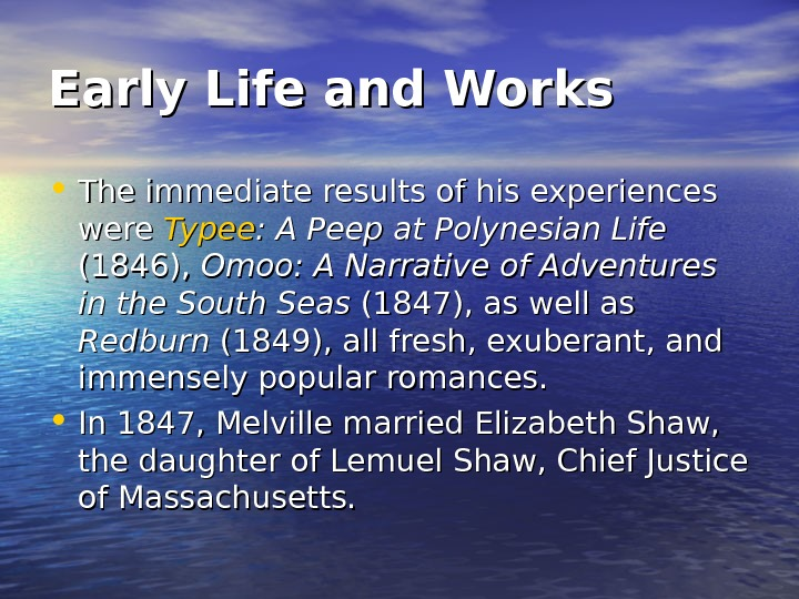 Early Life and Works • The immediate results of his experiences were Typee :