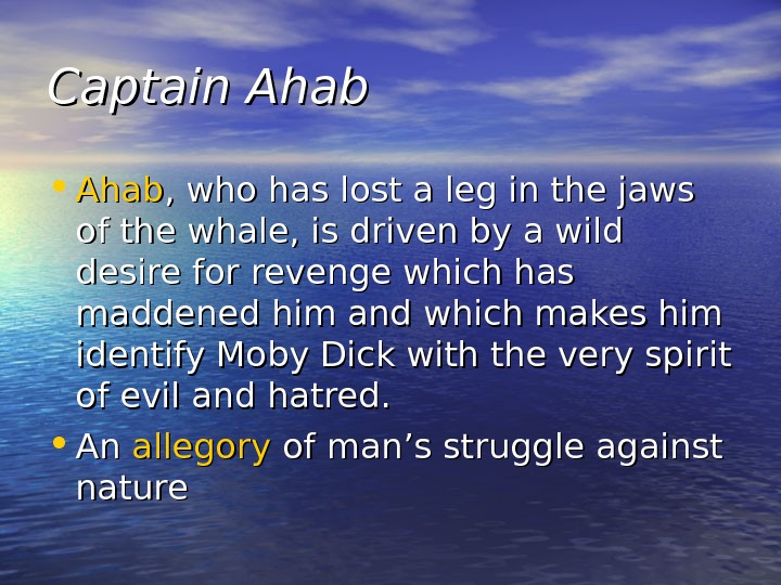 Captain Ahab • Ahab , who has lost a leg in the jaws of