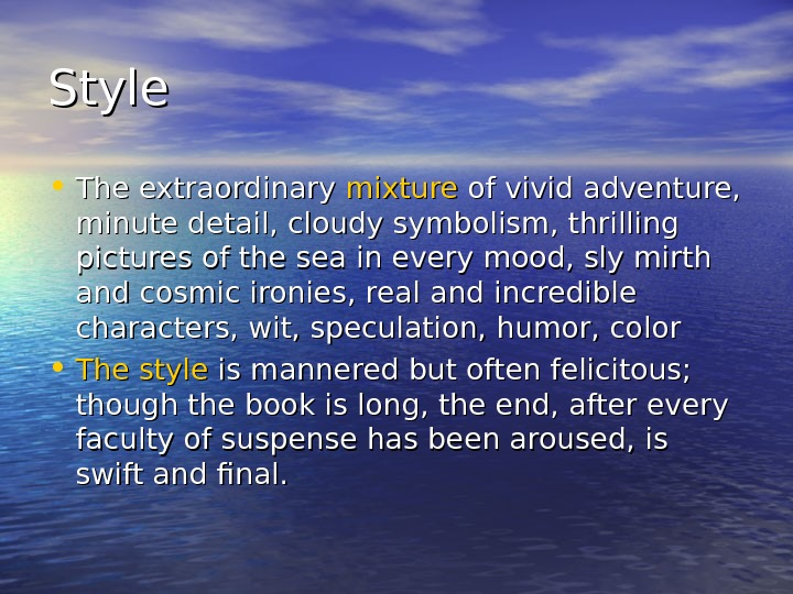 Style • The extraordinary mixture of vivid adventure,  minute detail, cloudy symbolism, thrilling