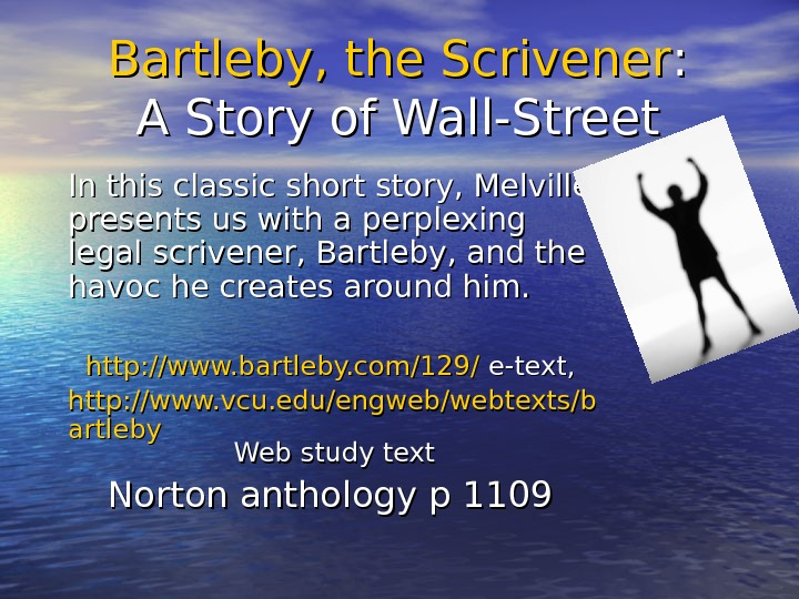 Bartleby, the Scrivener : :  A Story of Wall-Street In this classic short story,