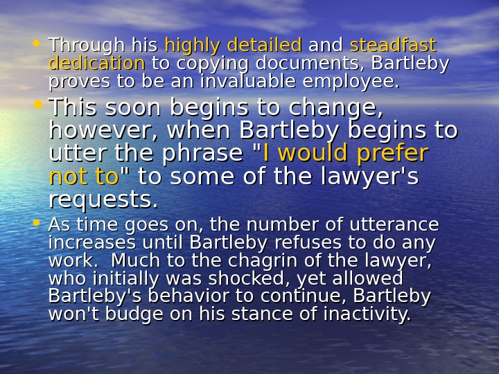 • Through his highly detailed and steadfast dedication to copying documents, Bartleby proves to