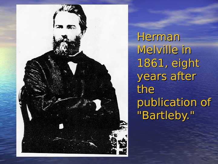 Herman Melville in 1861, eight years after the publication of Bartleby.