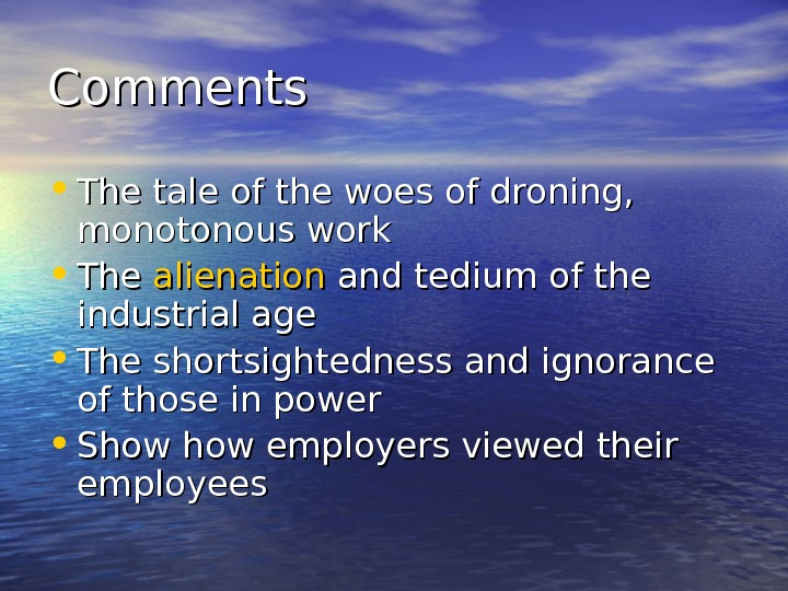 Comments • The tale of the woes of droning,  monotonous work • The
