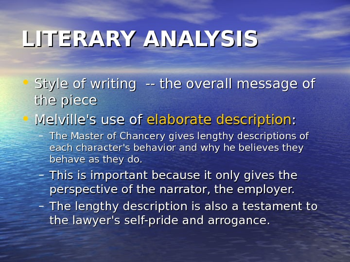 LITERARY ANALYSIS • Style of writing -- the overall message of the piece •