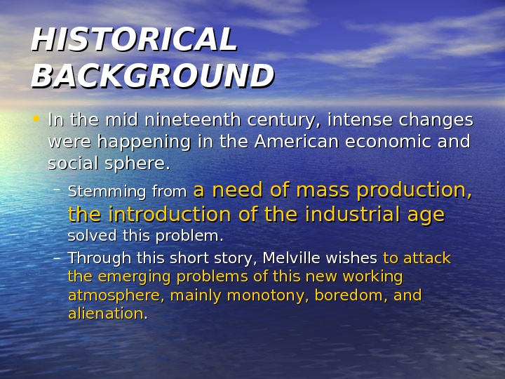HISTORICAL BACKGROUND • In the mid nineteenth century, intense changes were happening in the