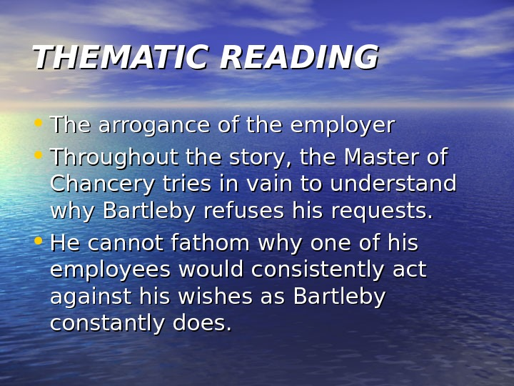 THEMATIC READING • The arrogance of the employer  • Throughout the story, the