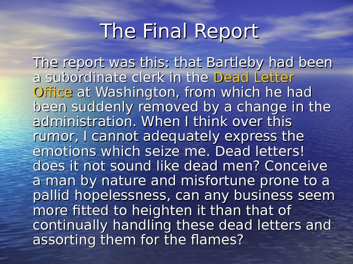 The Final Report The report was this: that Bartleby had been a subordinate clerk in