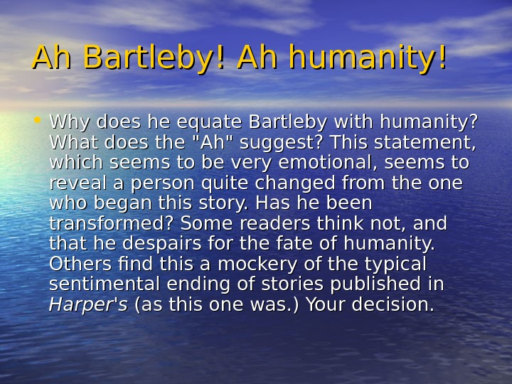 Ah Bartleby! Ah humanity! • Why does he equate Bartleby with humanity?  What