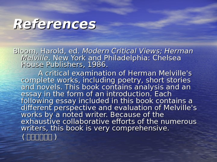 References Bloom, Harold, ed.  Modern Critical Views; Herman Melville. New York and Philadelphia: