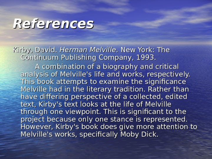 References Kirby, David.  Herman Melville. New York: The Continuum Publishing Company, 1993.