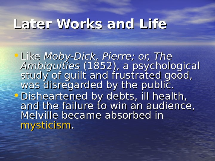 Later Works and Life • Like Moby-Dick, Pierre; or, The Ambiguities (1852), a psychological