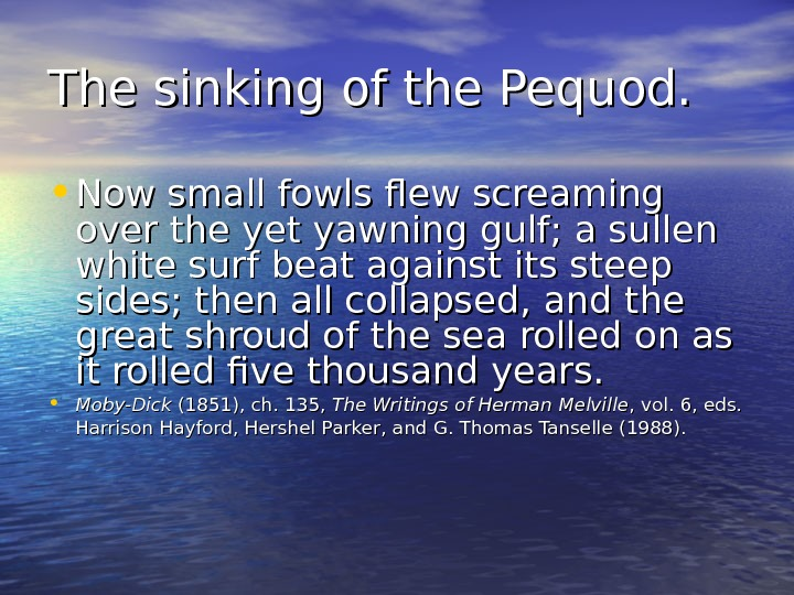 The sinking of the Pequod.  • Now small fowls flew screaming over the