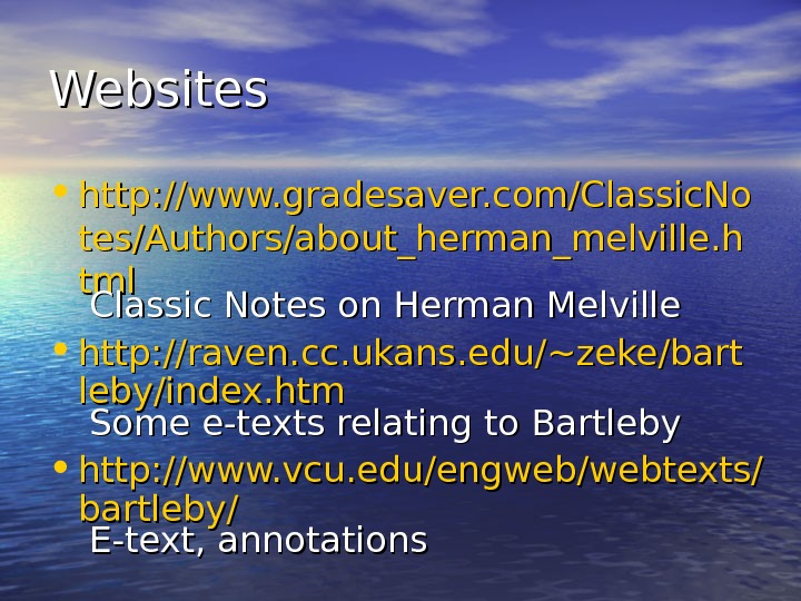 Websites • http: //www. gradesaver. com/Classic. No tes/Authors/about_herman_melville. h tmltml Classic Notes on Herman