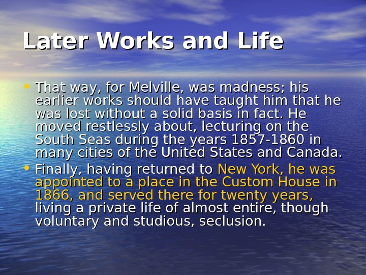 Later Works and Life • That way, for Melville, was madness; his earlier works
