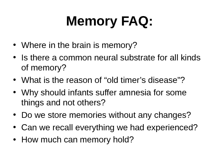 Memory FAQ:  • Where in the brain is memory?  • Is there