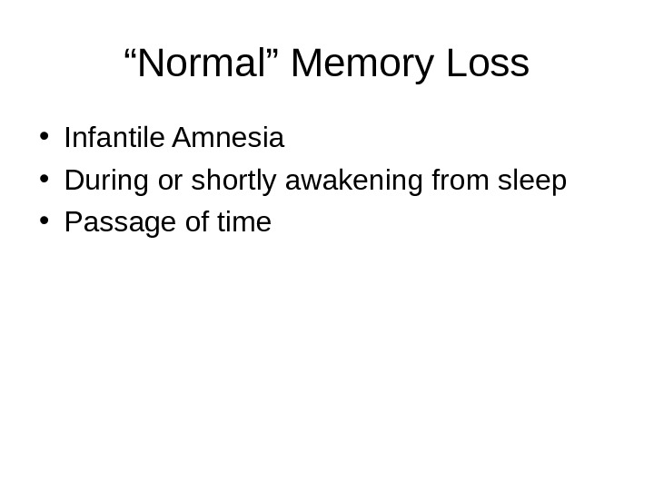 """ Normal"" Memory Loss • Infantile Amnesia • During or shortly awakening from sleep"