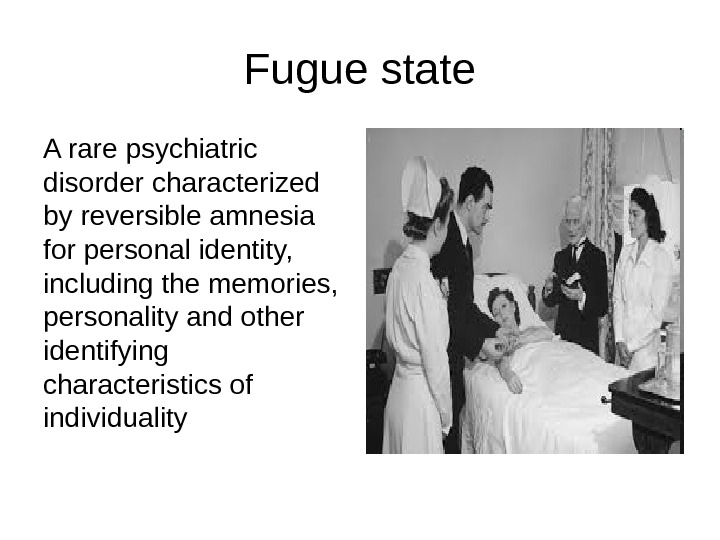 Fugue state A rare psychiatric disorder characterized by reversible amnesia for personal identity,