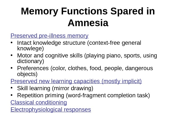 Memory Functions Spared in Amnesia Preserved pre-illness memory • Intact knowledge structure (context-free general