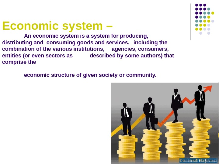 Economic system –  An economic system is a system for producing,  distributing