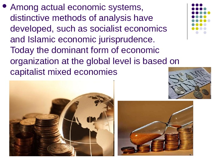 Among actual economic systems,  distinctive methods of analysis have developed, such as socialist