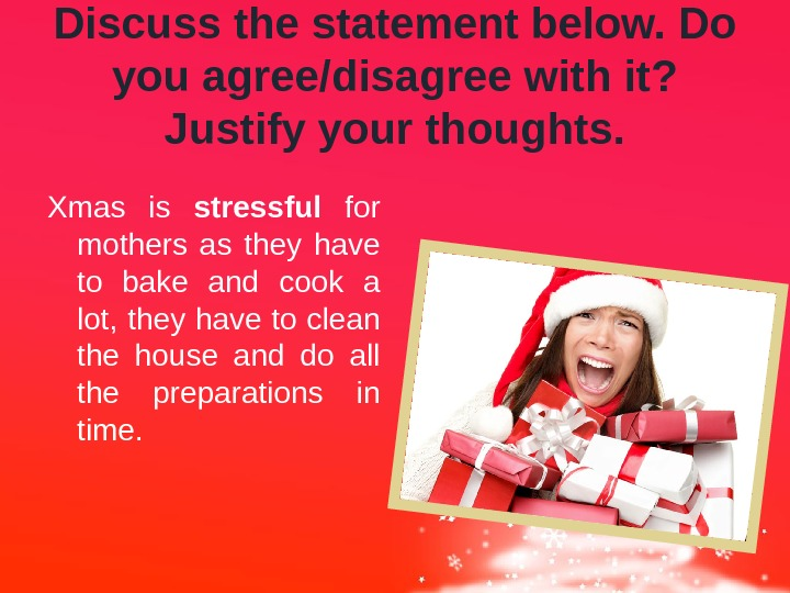 Discuss the statement below. Do you agree/disagree with it?  Justify your thoughts. Xmas