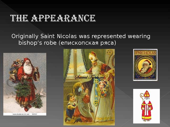 Originally Saint Nicolas was represented wearing bishop's robe ( епископская ряса)