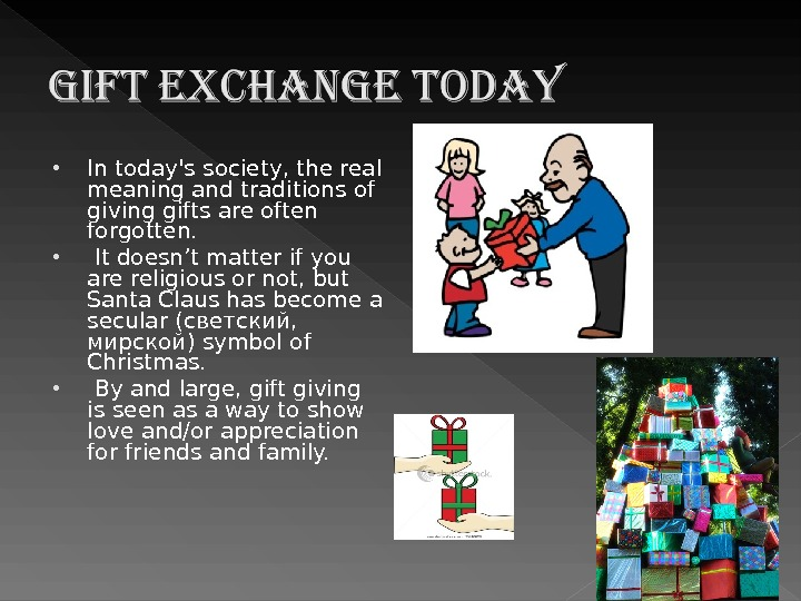 In today's society, the real meaning and traditions of giving gifts are often forgotten. It