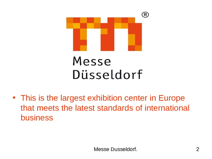 Messe Dusseldorf. 2 • This is the largest exhibition center in Europe that meets the latest