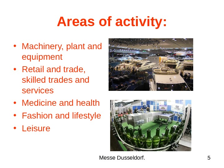 Messe Dusseldorf. 5 Areas of activity:  • Machinery, plant and equipment • Retail and trade,