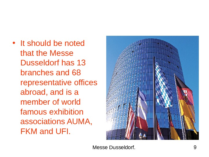 Messe Dusseldorf. 9 • It should be noted that the Messe Dusseldorf has 13 branches and