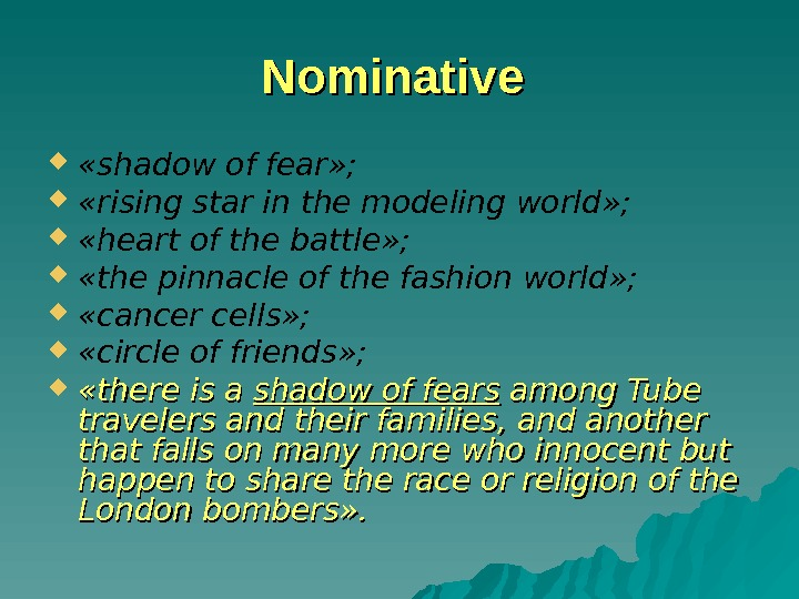Nominative  « shadow of fear » ; « rising star in the modeling