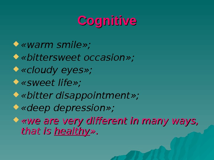 Cognitive  « warm smile » ;  « bittersweet occasion » ;