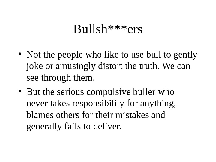Bullsh***ers • Not the people who like to use bull to gently joke or amusingly distort