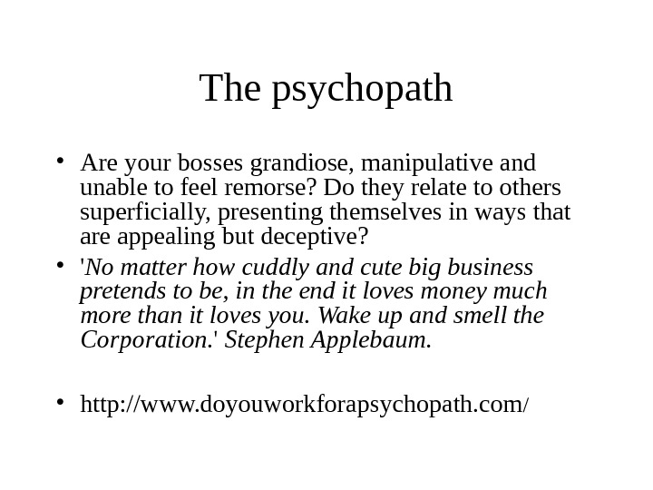The psychopath • Are your bosses grandiose, manipulative and unable to feel remorse? Do they relate