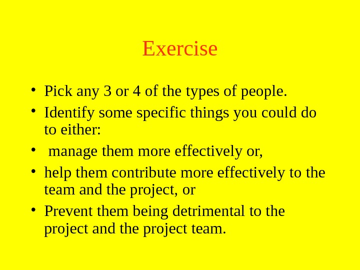 Exercise • Pick any 3 or 4 of the types of people.  • Identify some