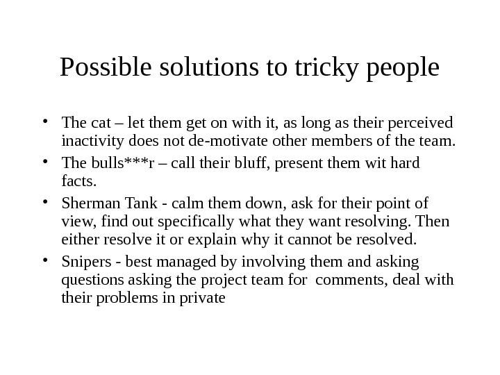 Possible solutions to tricky people • The cat – let them get on with it, as