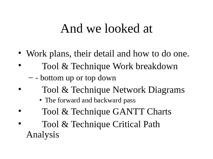 And we looked at • Work plans, their detail and how to do one.  •