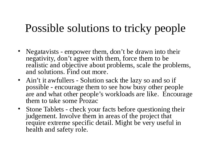Possible solutions to tricky people • Negatavists - empower them, don't be drawn into their negativity,