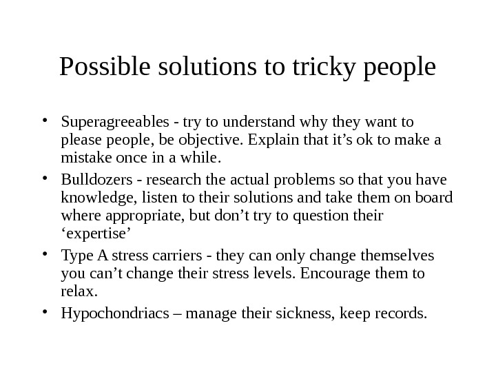 Possible solutions to tricky people • Superagreeables - try to understand why they want to please