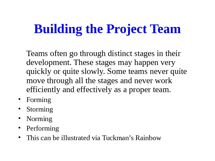Building the Project Teams often go through distinct stages in their development. These stages may happen