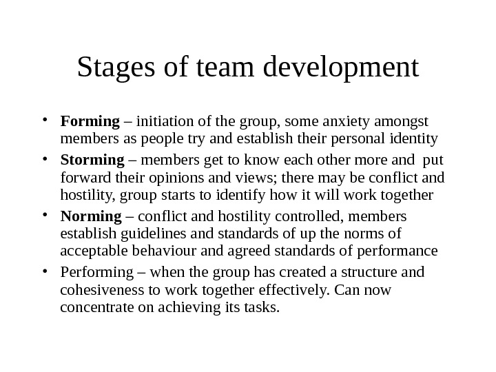 Stages of team development • Forming – initiation of the group, some anxiety amongst members as