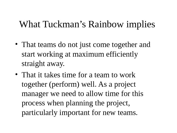 What Tuckman's Rainbow implies  • That teams do not just come together and start working