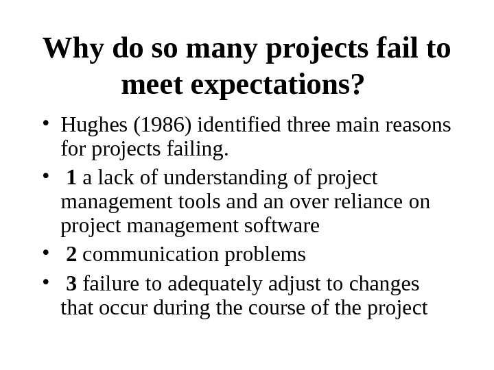 Why do so many projects fail to meet expectations?  • Hughes (1986) identified three main