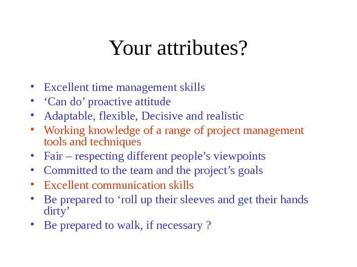 Your attributes?  • Excellent time management skills • ' Can do' proactive attitude • Adaptable,
