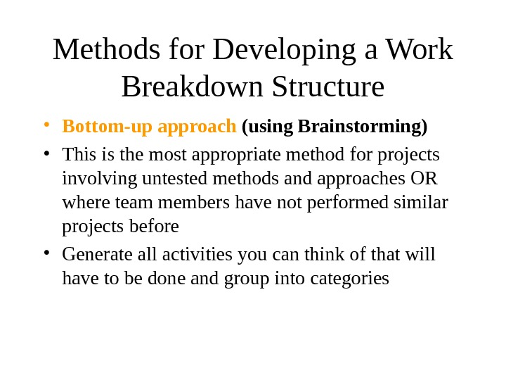 Methods for Developing a Work Breakdown Structure • Bottom-up approach (using Brainstorming) • This is the