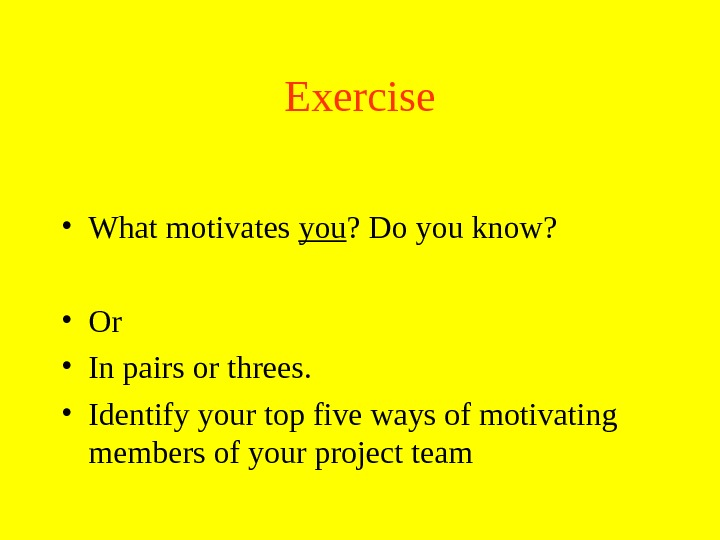 Exercise • What motivates you ? Do you know?  • Or • In pairs or