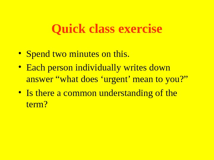 Quick class exercise • Spend two minutes on this.  • Each person individually writes down