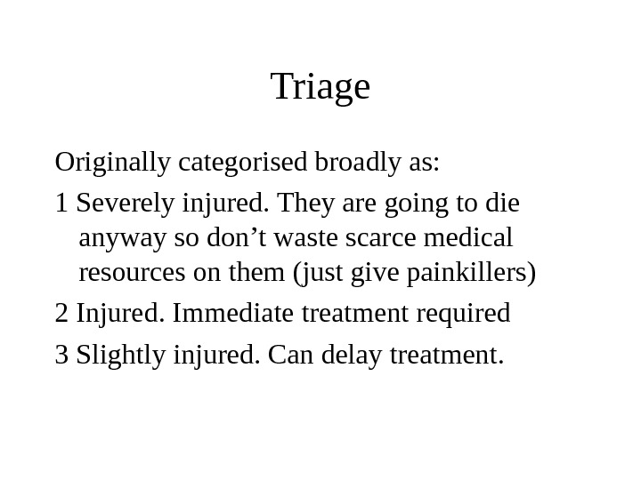 Triage Originally categorised broadly as: 1 Severely injured. They are going to die anyway so don't
